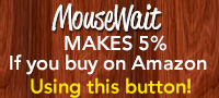 Use this link to do your shopping on Amazon.com and MouseWait benefits from your purchases!